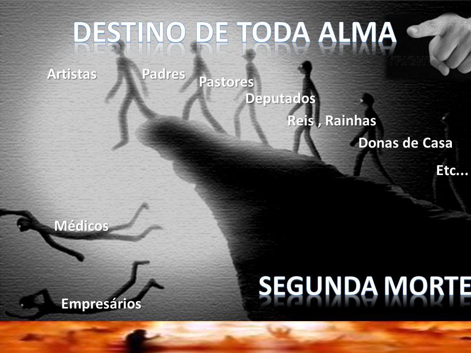 DESTINO DE TODA ALMA SEGUNDA MORTE Artistas Padres Pastores Deputados