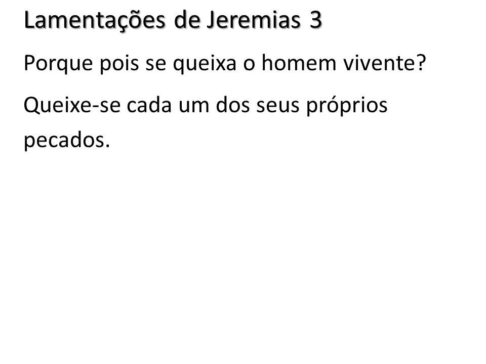 Lamentações de Jeremias 3 Porque pois se queixa o homem vivente