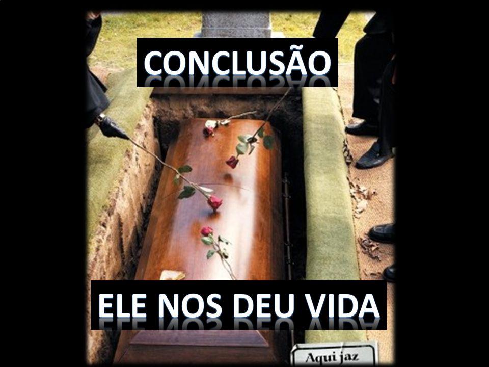 CONCLUSÃO ELE NOS DEU VIDA