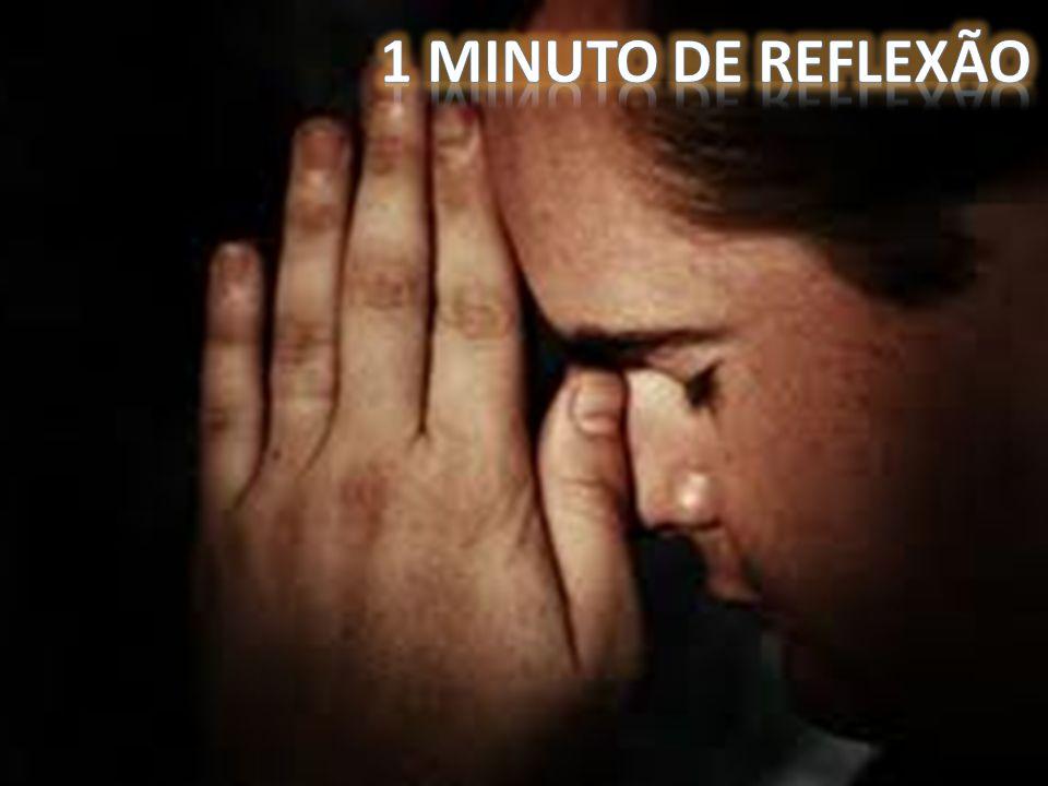 1 MINUTO DE REFLEXÃO