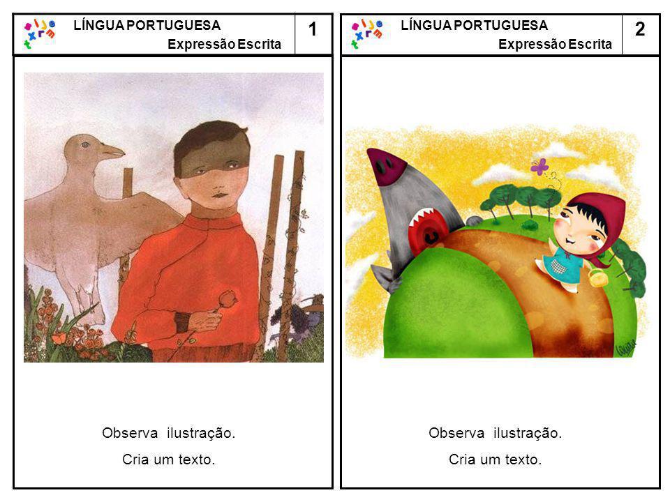 1 2 Observa ilustração. Cria um texto. Observa ilustração.