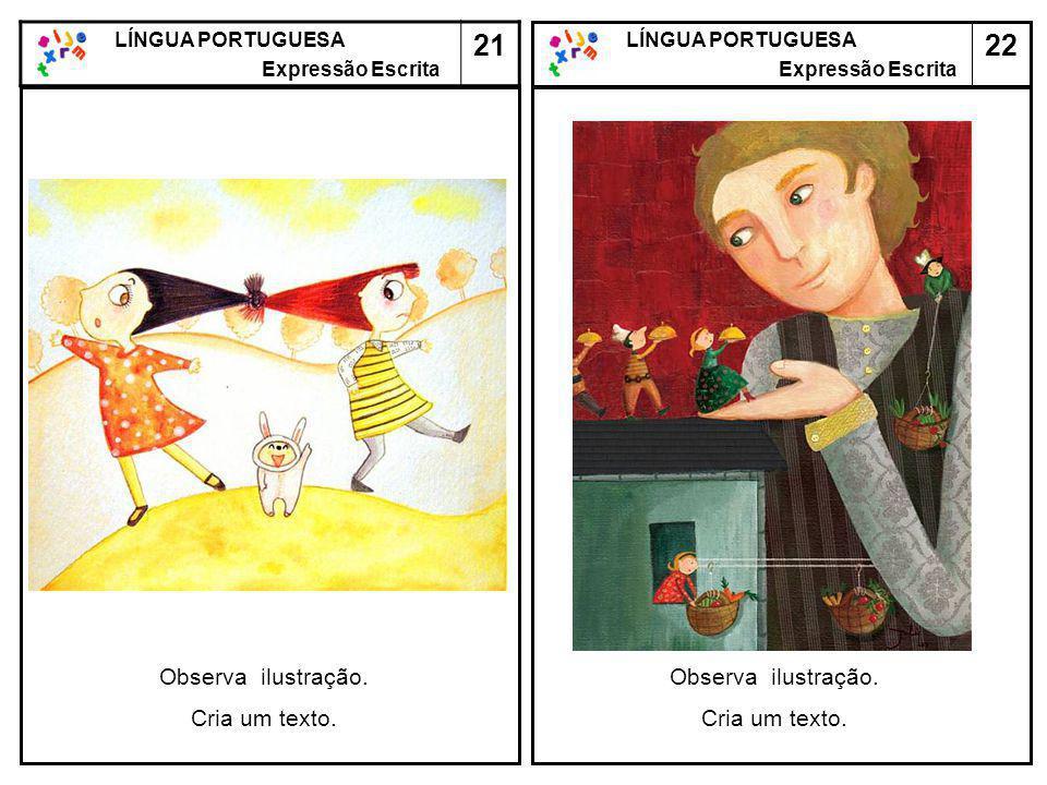 21 22 Observa ilustração. Cria um texto. Observa ilustração.
