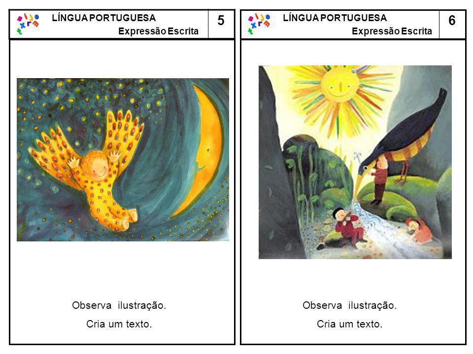 5 6 Observa ilustração. Cria um texto. Observa ilustração.