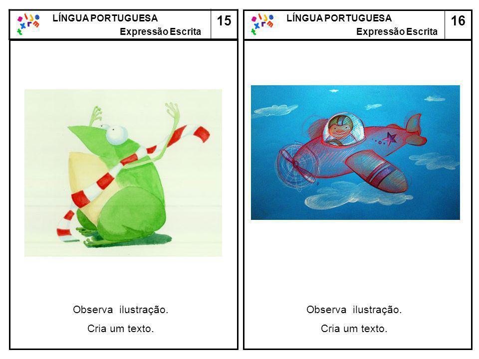 15 16 Observa ilustração. Cria um texto. Observa ilustração.