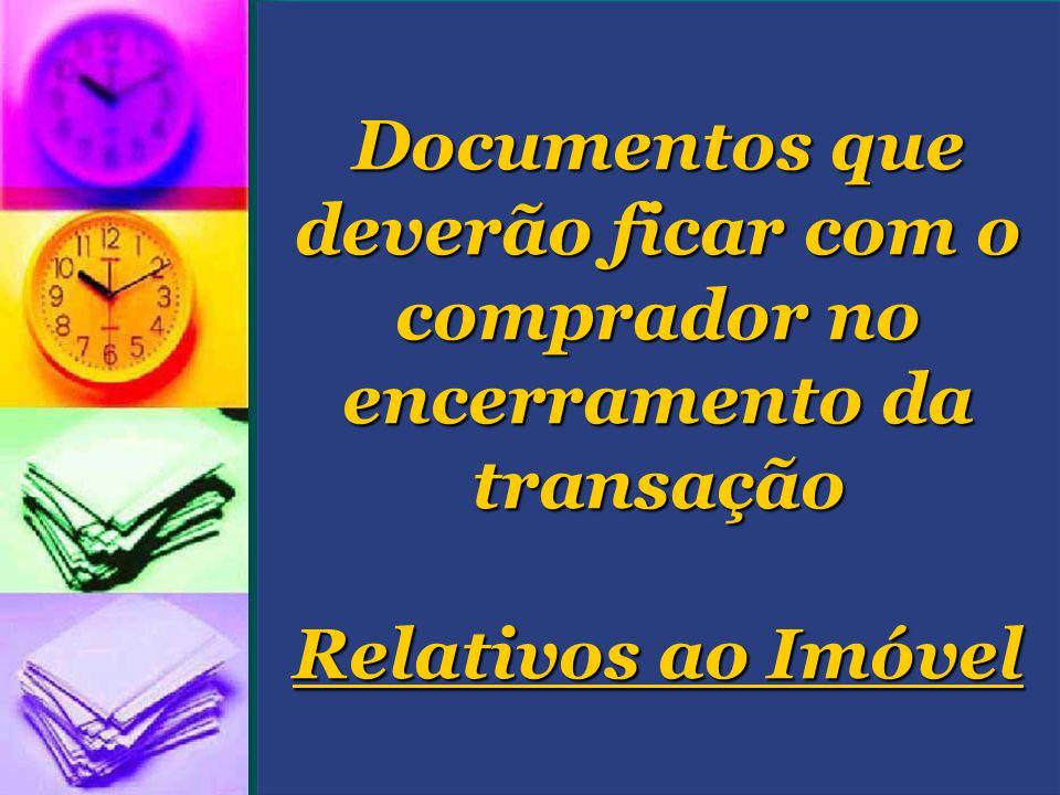 Documentos que deverão ficar com o comprador no encerramento da transação Relativos ao Imóvel