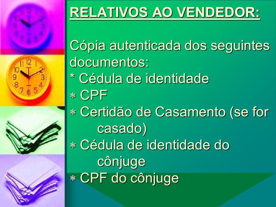 RELATIVOS AO VENDEDOR: Cópia autenticada dos seguintes documentos:
