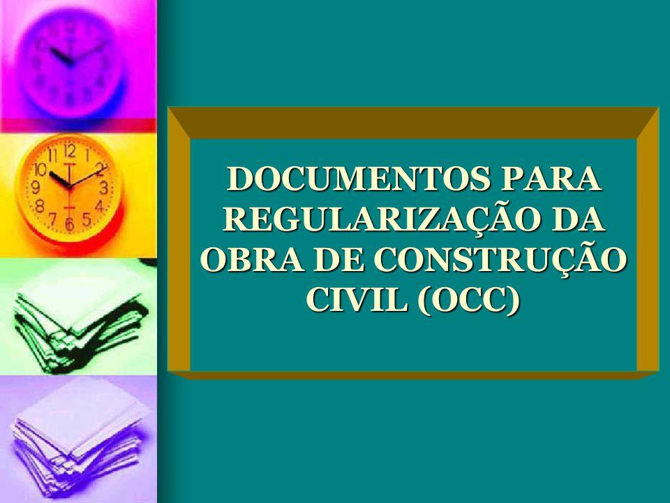 DOCUMENTOS PARA REGULARIZAÇÃO DA OBRA DE CONSTRUÇÃO CIVIL (OCC)