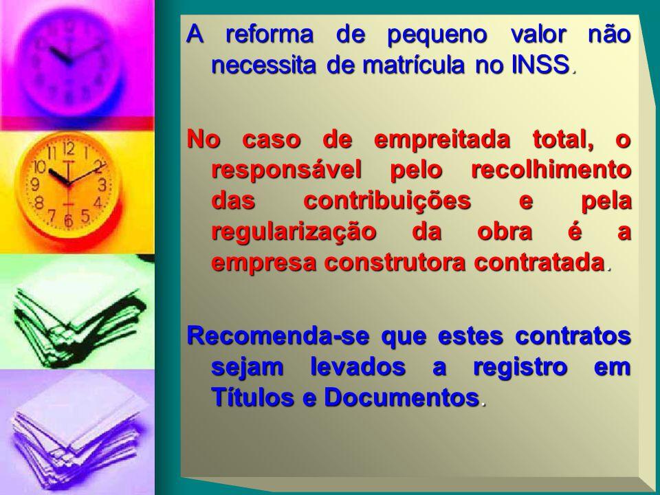 A reforma de pequeno valor não necessita de matrícula no INSS.