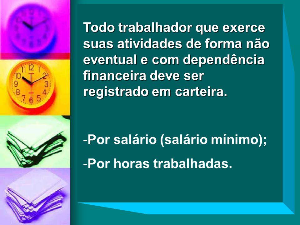Todo trabalhador que exerce suas atividades de forma não eventual e com dependência financeira deve ser registrado em carteira.