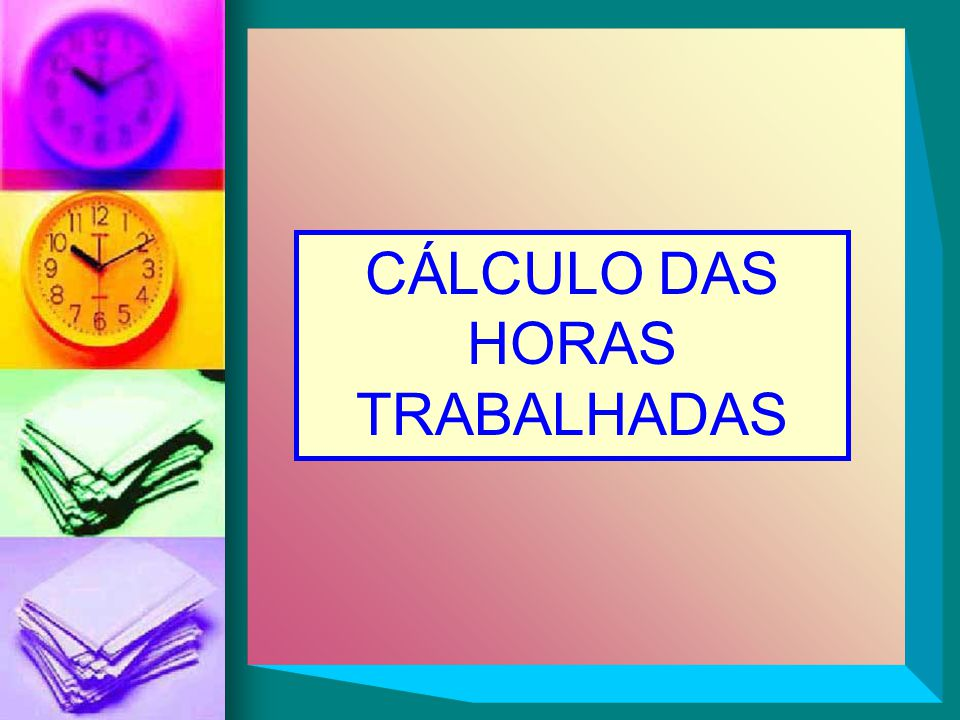 CÁLCULO DAS HORAS TRABALHADAS