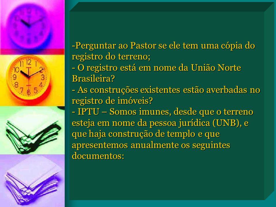 Perguntar ao Pastor se ele tem uma cópia do registro do terreno; - O registro está em nome da União Norte Brasileira.