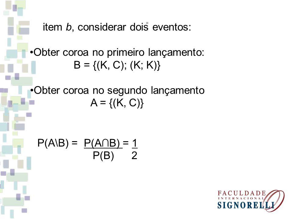 item b, considerar dois eventos: Obter coroa no primeiro lançamento: