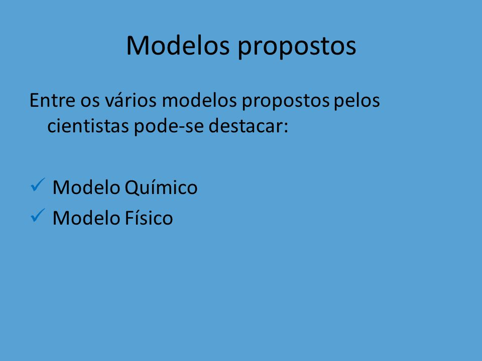 Modelos propostos Entre os vários modelos propostos pelos cientistas pode-se destacar: Modelo Químico.