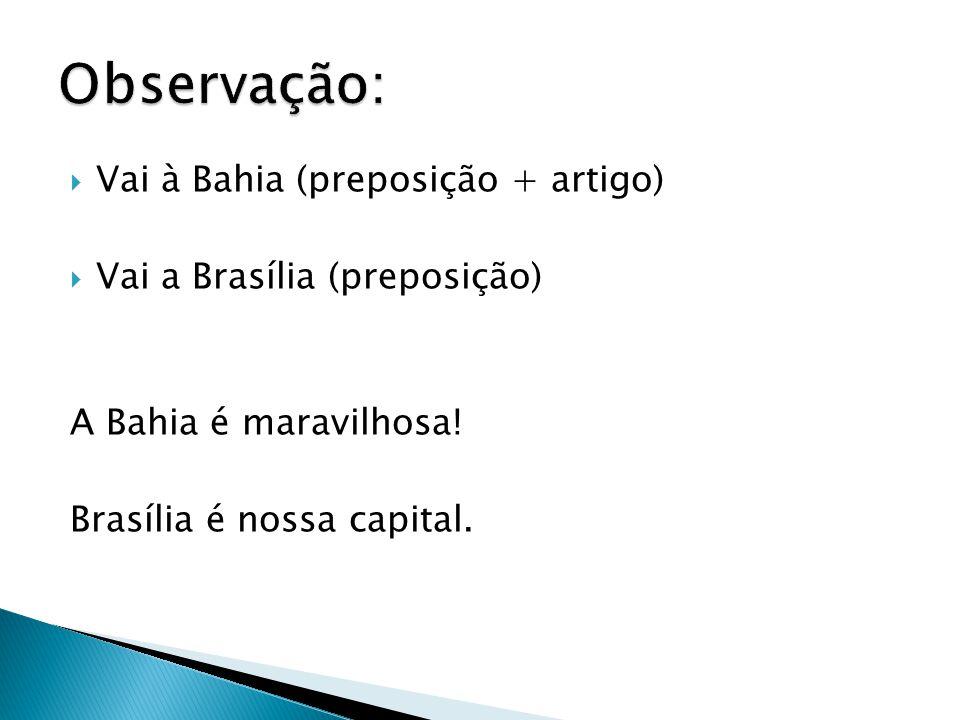 Observação: Vai à Bahia (preposição + artigo)