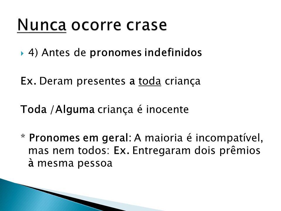 Nunca ocorre crase 4) Antes de pronomes indefinidos