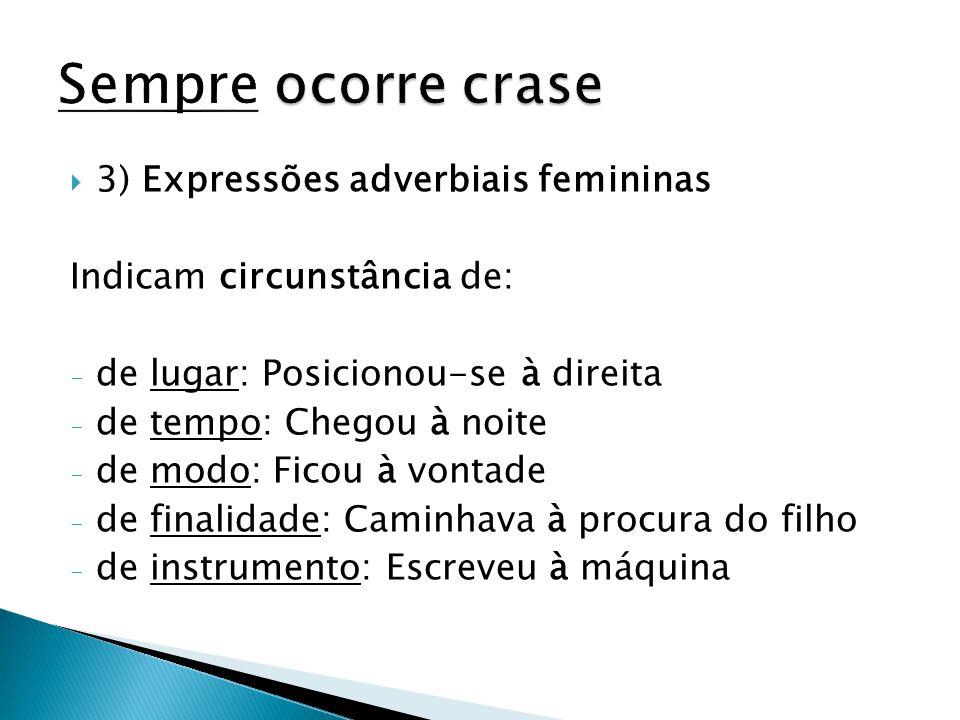 Sempre ocorre crase 3) Expressões adverbiais femininas