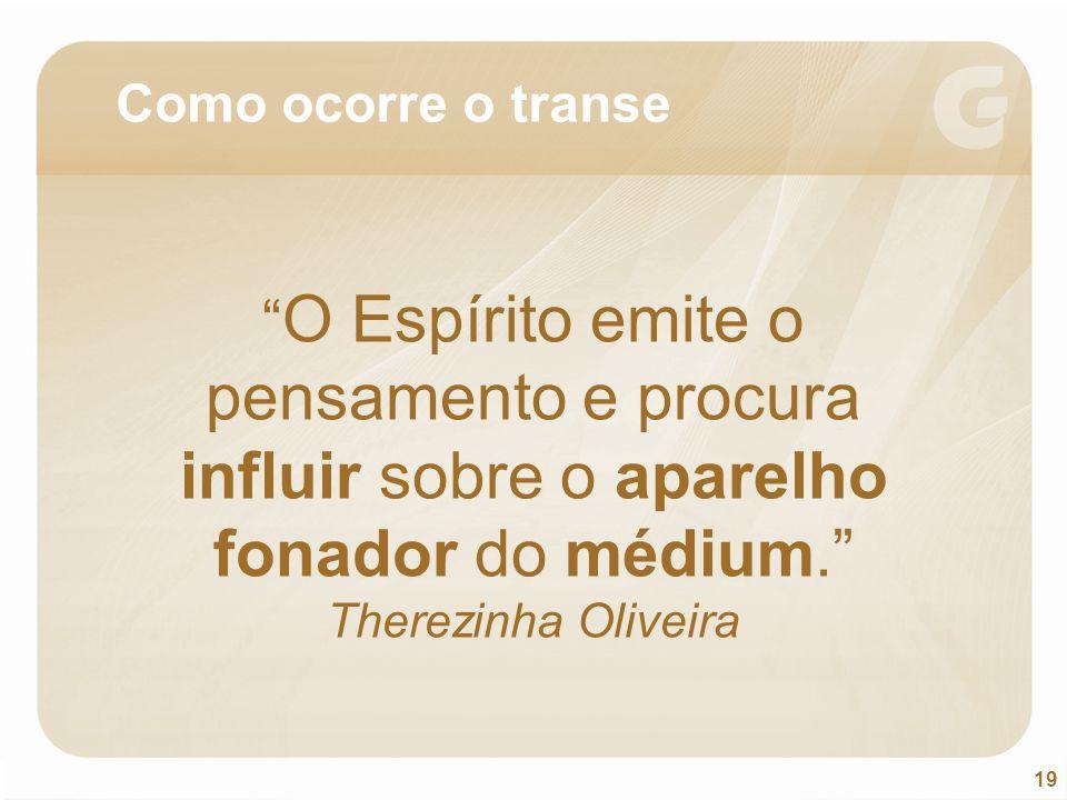 Como ocorre o transe O Espírito emite o pensamento e procura influir sobre o aparelho fonador do médium. Therezinha Oliveira.