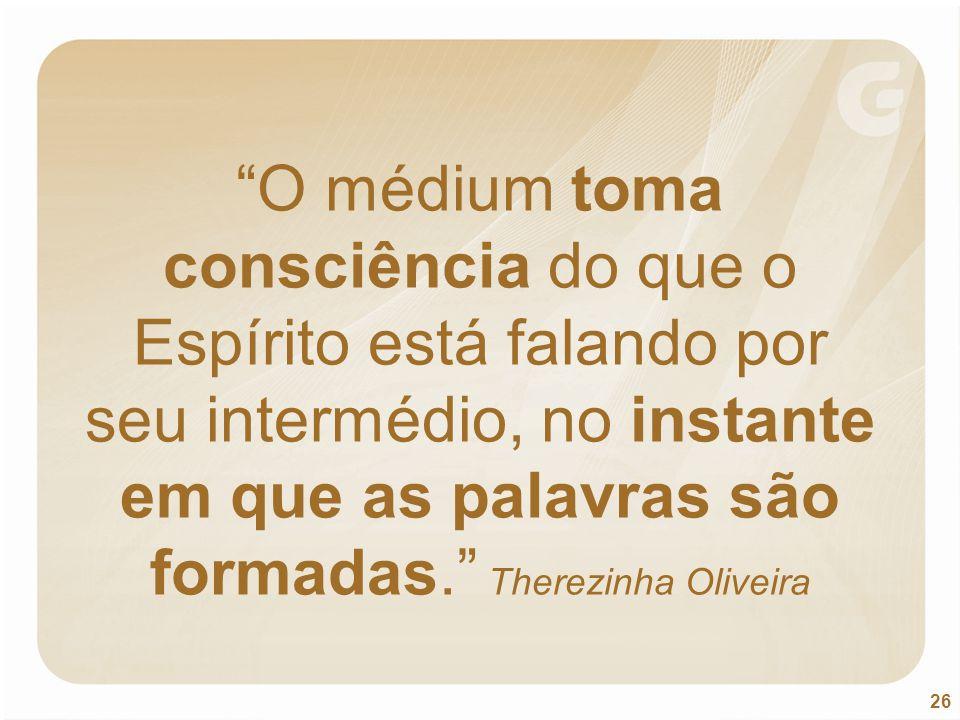 O médium toma consciência do que o Espírito está falando por seu intermédio, no instante em que as palavras são formadas. Therezinha Oliveira