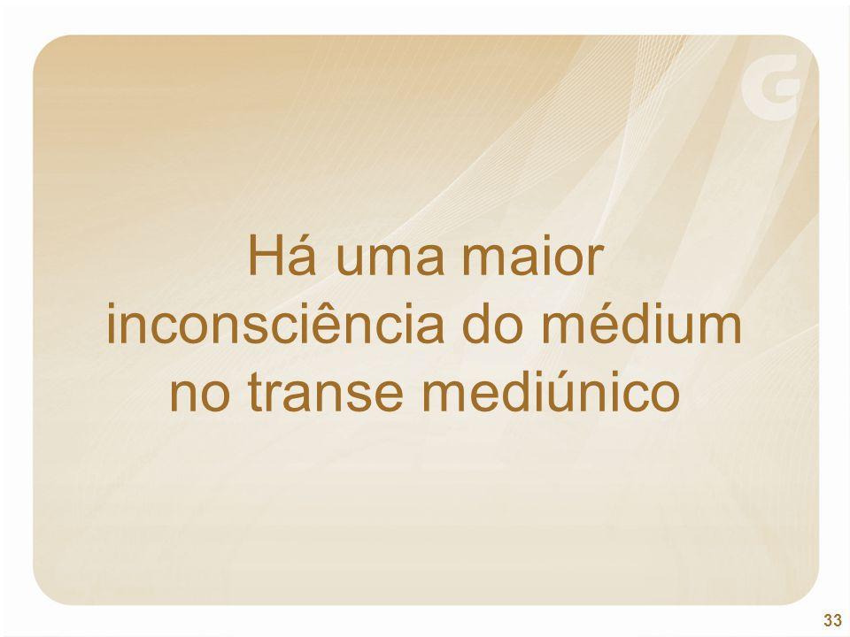 Há uma maior inconsciência do médium no transe mediúnico