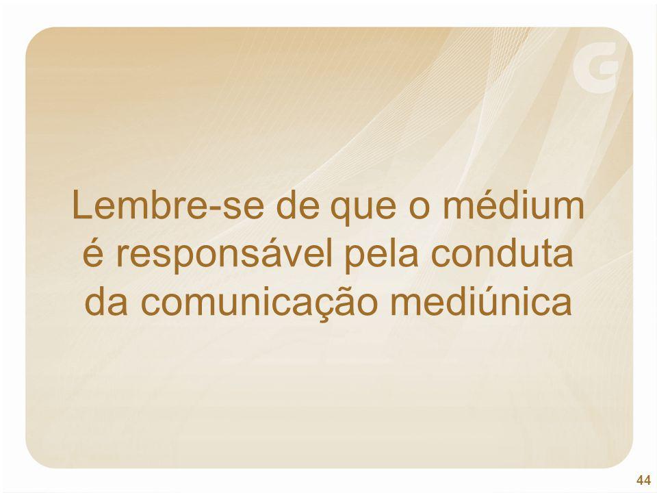 Lembre-se de que o médium é responsável pela conduta da comunicação mediúnica