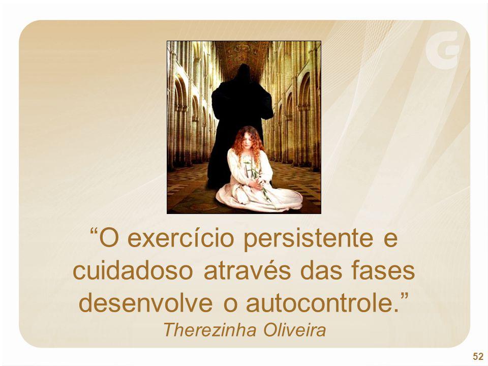 O exercício persistente e cuidadoso através das fases desenvolve o autocontrole. Therezinha Oliveira