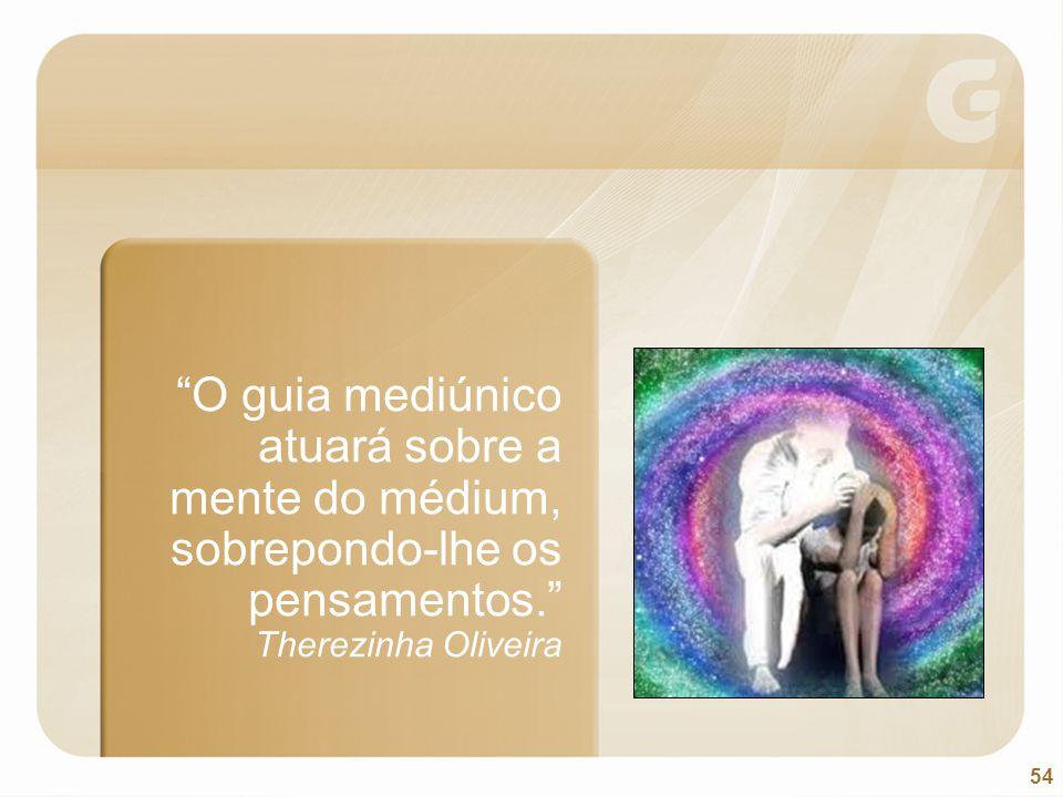 O guia mediúnico atuará sobre a mente do médium, sobrepondo-lhe os pensamentos. Therezinha Oliveira
