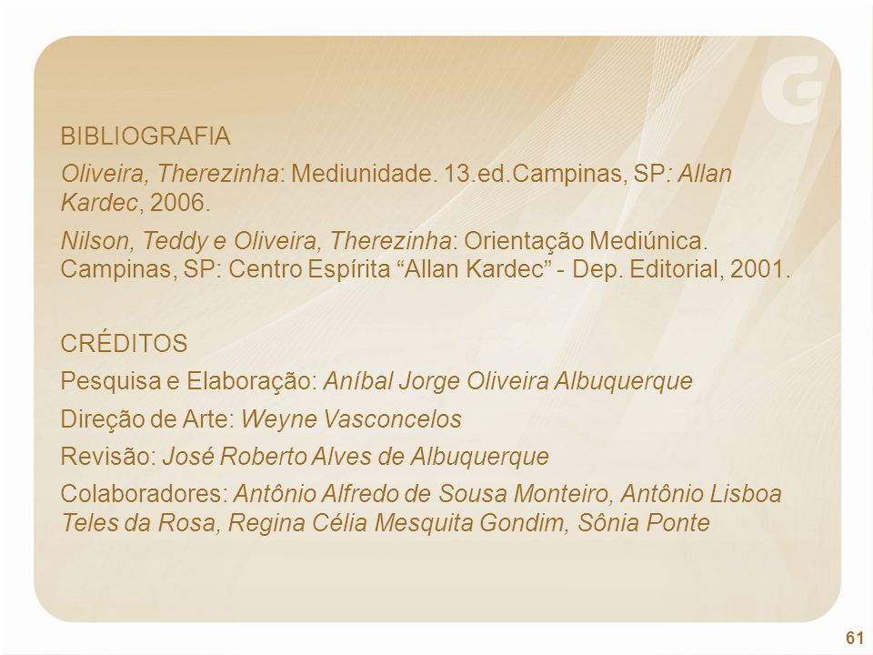 BIBLIOGRAFIA Oliveira, Therezinha: Mediunidade. 13.ed.Campinas, SP: Allan Kardec, 2006.
