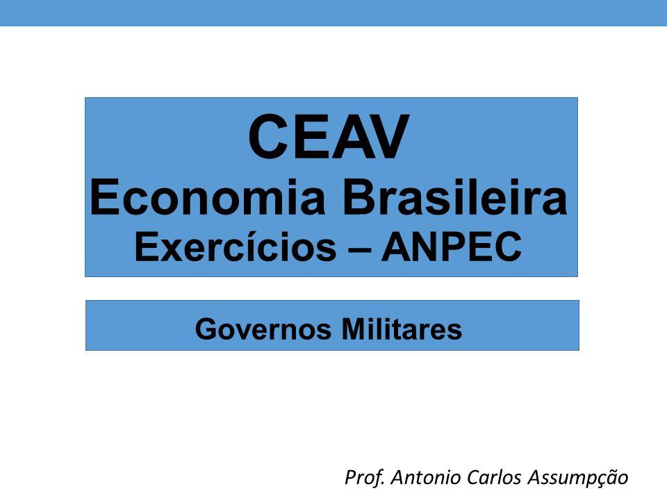 CEAV Economia Brasileira Exercícios – ANPEC Governos Militares