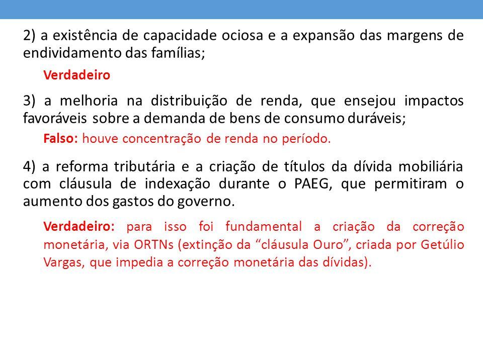 2) a existência de capacidade ociosa e a expansão das margens de endividamento das famílias;