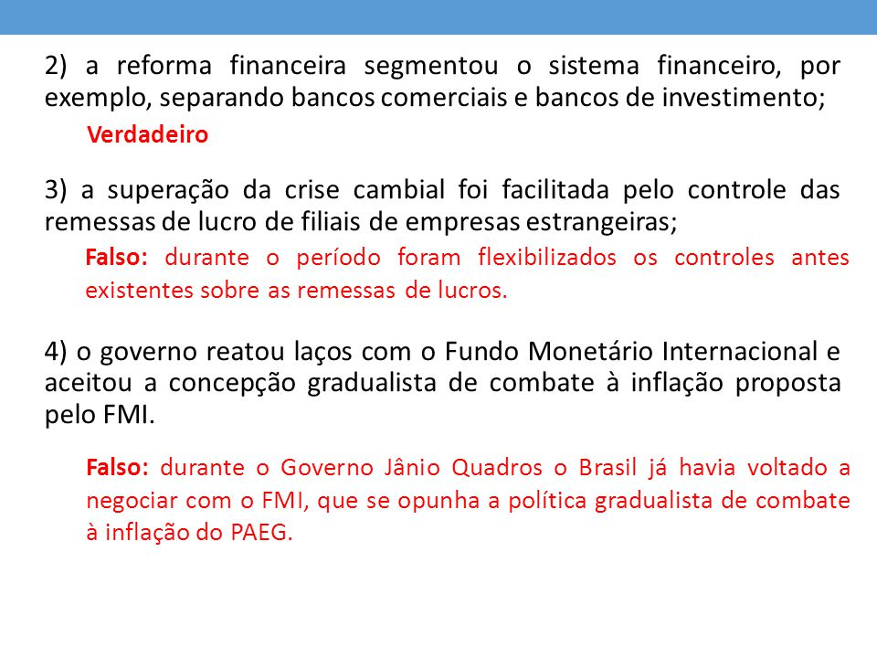 2) a reforma financeira segmentou o sistema financeiro, por exemplo, separando bancos comerciais e bancos de investimento;