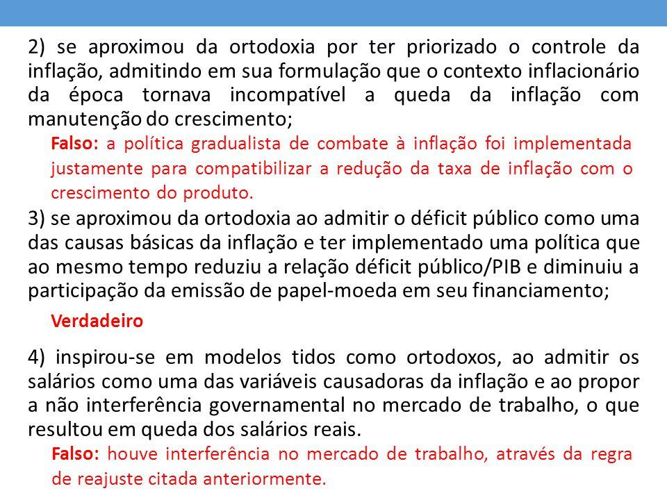 2) se aproximou da ortodoxia por ter priorizado o controle da inflação, admitindo em sua formulação que o contexto inflacionário da época tornava incompatível a queda da inflação com manutenção do crescimento;