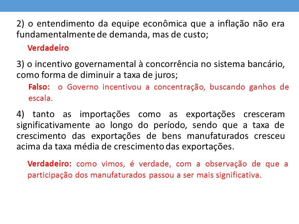 2) o entendimento da equipe econômica que a inflação não era fundamentalmente de demanda, mas de custo;
