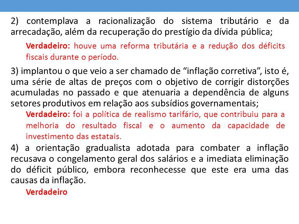 2) contemplava a racionalização do sistema tributário e da arrecadação, além da recuperação do prestígio da dívida pública;