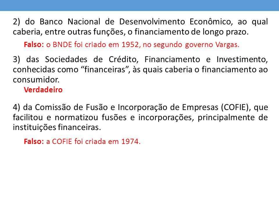 2) do Banco Nacional de Desenvolvimento Econômico, ao qual caberia, entre outras funções, o financiamento de longo prazo.