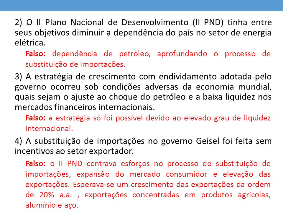 2) O II Plano Nacional de Desenvolvimento (II PND) tinha entre seus objetivos diminuir a dependência do país no setor de energia elétrica.