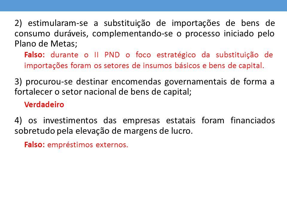 2) estimularam-se a substituição de importações de bens de consumo duráveis, complementando-se o processo iniciado pelo Plano de Metas;