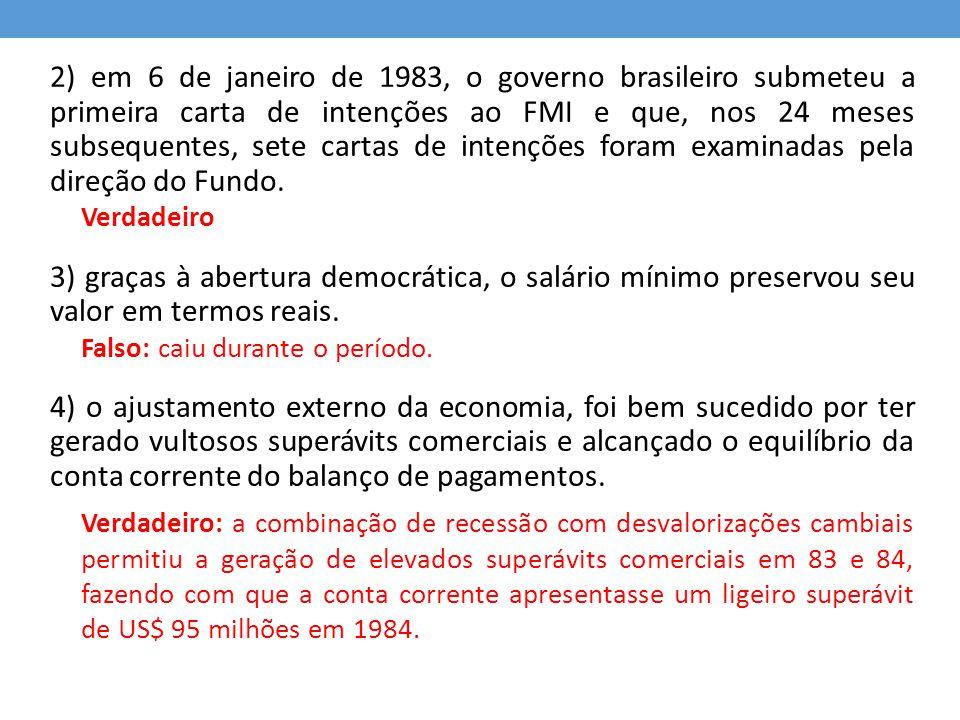 2) em 6 de janeiro de 1983, o governo brasileiro submeteu a primeira carta de intenções ao FMI e que, nos 24 meses subsequentes, sete cartas de intenções foram examinadas pela direção do Fundo.