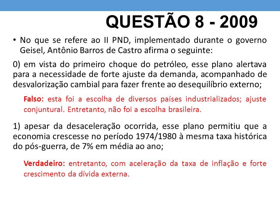 QUESTÃO 8 - 2009 No que se refere ao II PND, implementado durante o governo Geisel, Antônio Barros de Castro afirma o seguinte: