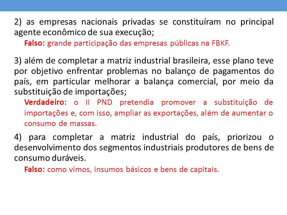 2) as empresas nacionais privadas se constituíram no principal agente econômico de sua execução;