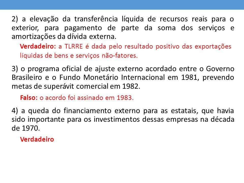 2) a elevação da transferência líquida de recursos reais para o exterior, para pagamento de parte da soma dos serviços e amortizações da dívida externa.