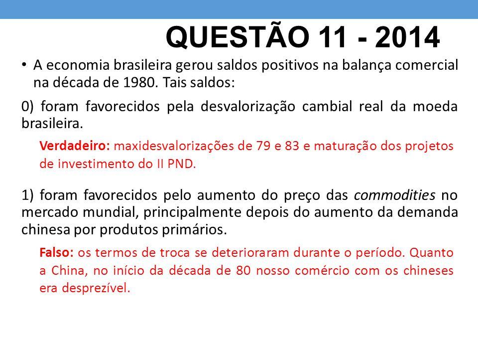 QUESTÃO 11 - 2014 A economia brasileira gerou saldos positivos na balança comercial na década de 1980. Tais saldos: