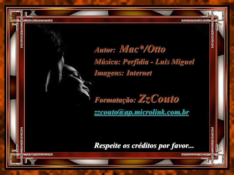 Música: Perfídia - Luis Miguel Imagens: Internet Formatação: ZzCouto