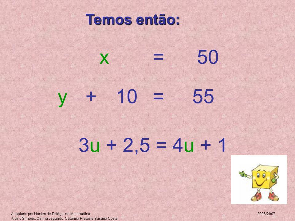 x = 50 y + 10 = 55 3u + 2,5 = 4u + 1 Temos então: