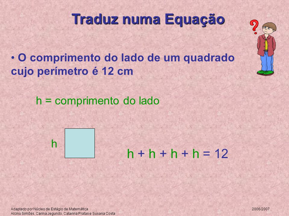 Traduz numa Equação h + h + h + h = 12
