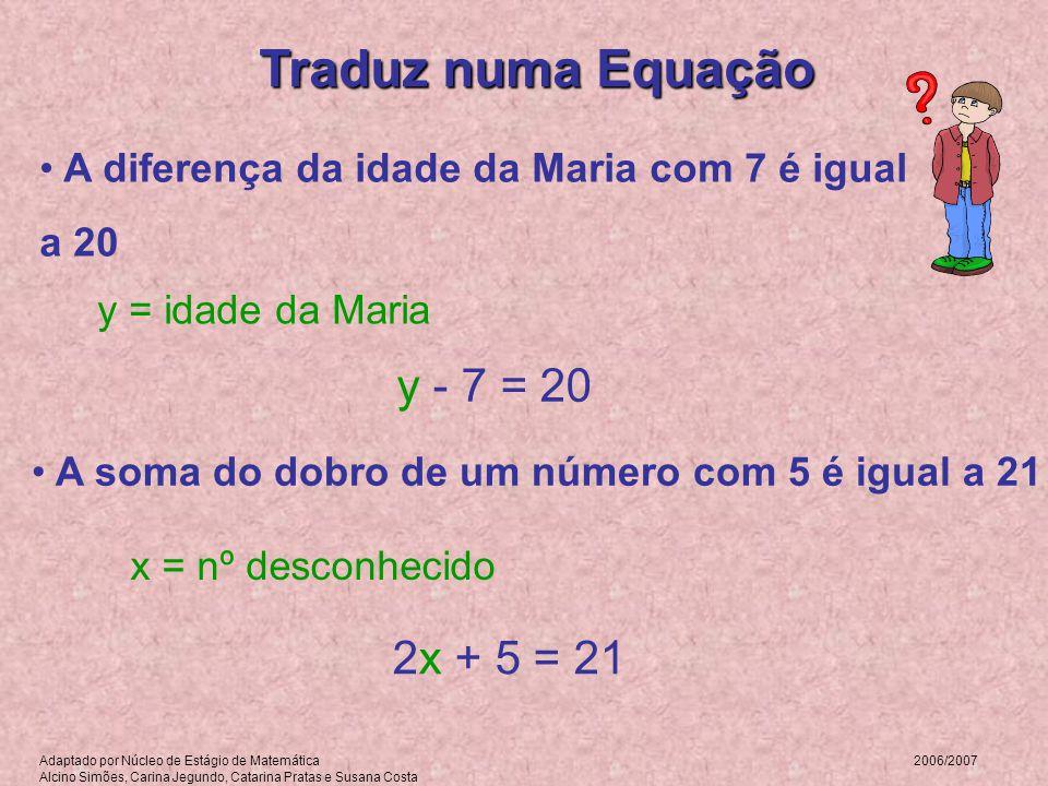 Traduz numa Equação y - 7 = 20 2x + 5 = 21