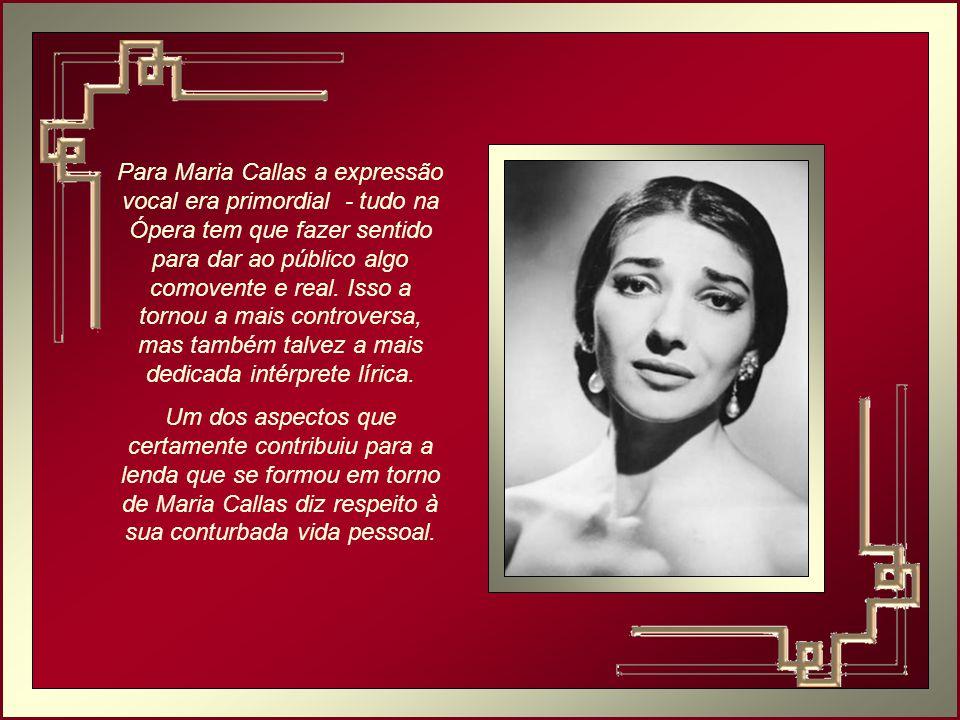 Para Maria Callas a expressão vocal era primordial - tudo na Ópera tem que fazer sentido para dar ao público algo comovente e real. Isso a tornou a mais controversa, mas também talvez a mais dedicada intérprete lírica.