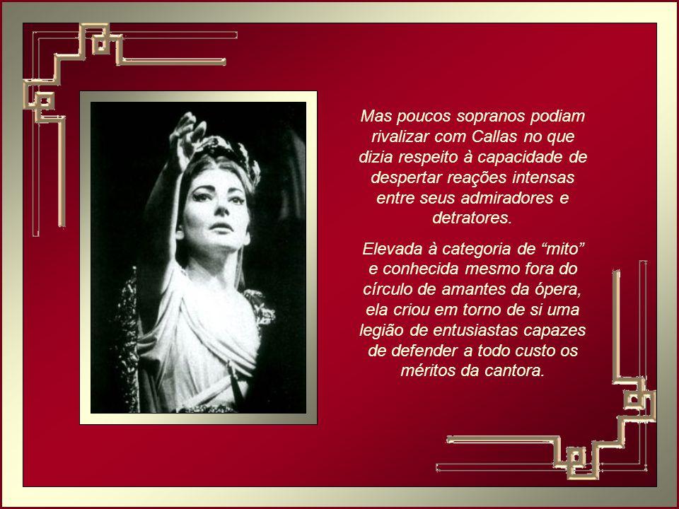 Mas poucos sopranos podiam rivalizar com Callas no que dizia respeito à capacidade de despertar reações intensas entre seus admiradores e detratores.