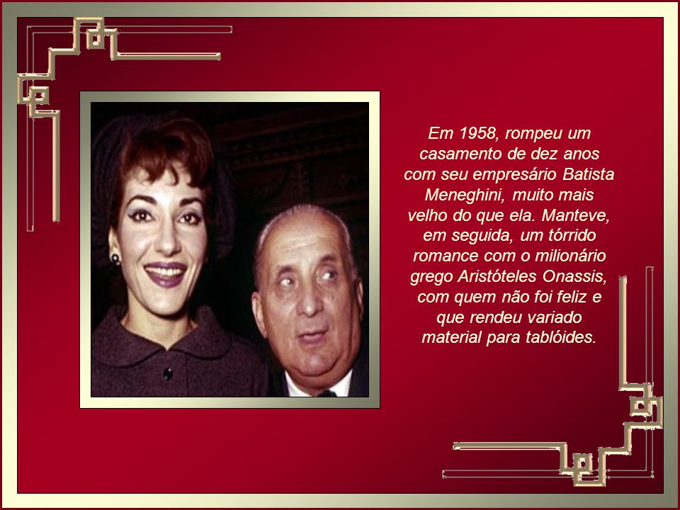 Em 1958, rompeu um casamento de dez anos com seu empresário Batista Meneghini, muito mais velho do que ela.