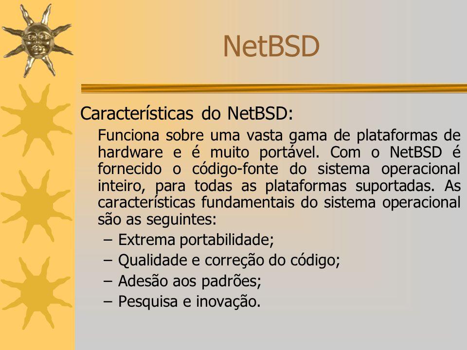 NetBSD Características do NetBSD: Extrema portabilidade;