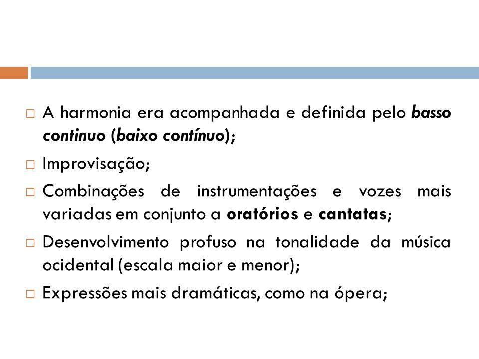A harmonia era acompanhada e definida pelo basso continuo (baixo contínuo);